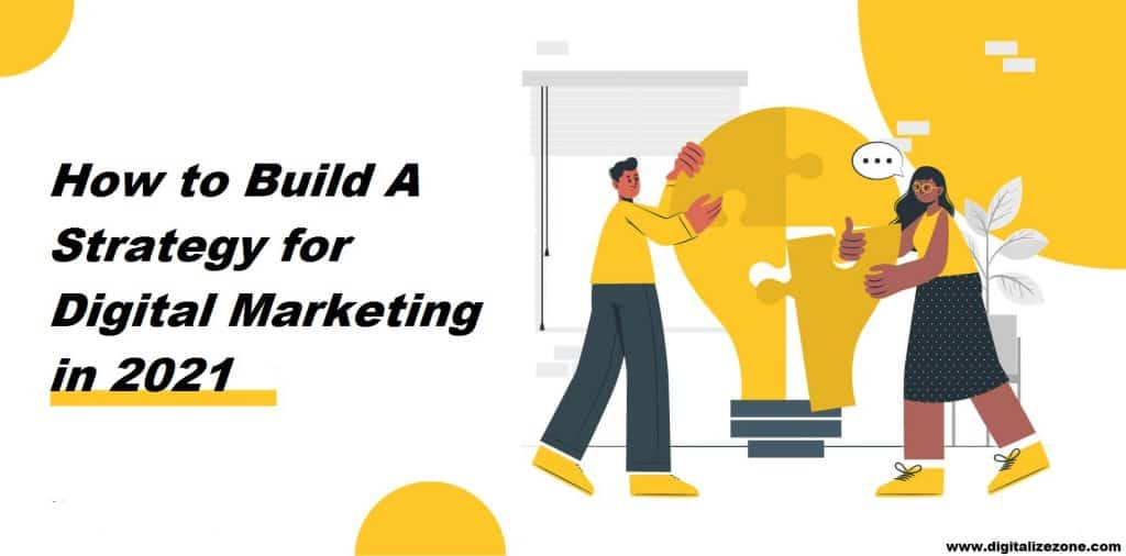 How to Build A Strategy for Digital Marketing in 2021